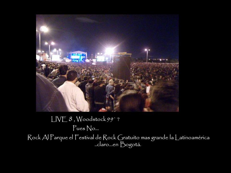 LIVE 8, Woodstock 99` .