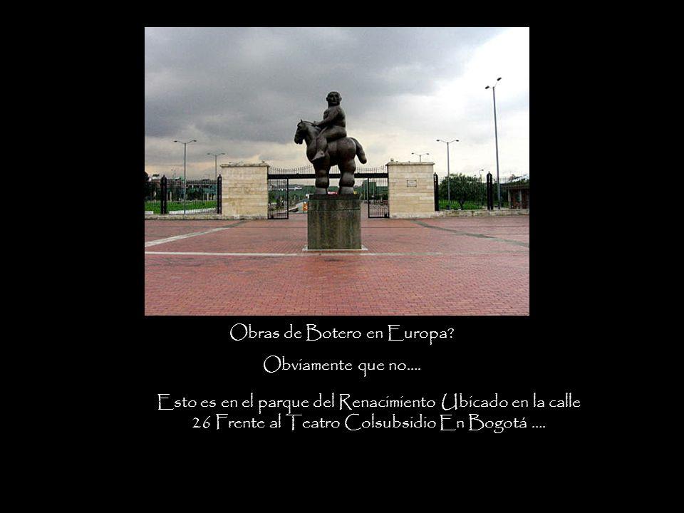 Obras de Botero en Europa.Obviamente que no….