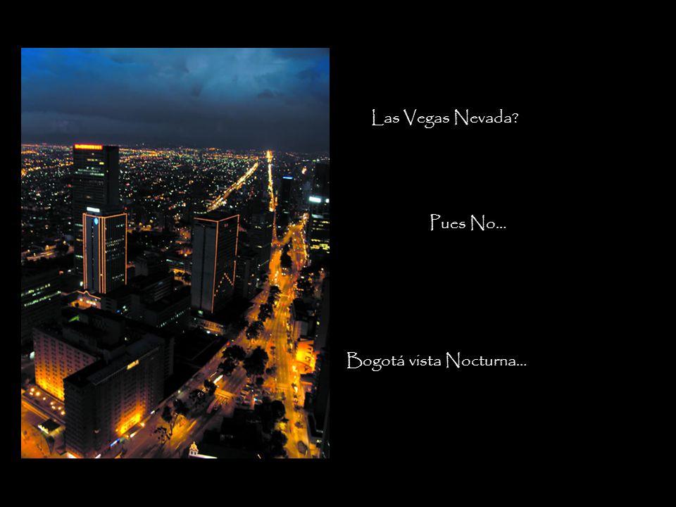 Las Vegas Nevada? Pues No… Bogotá vista Nocturna…