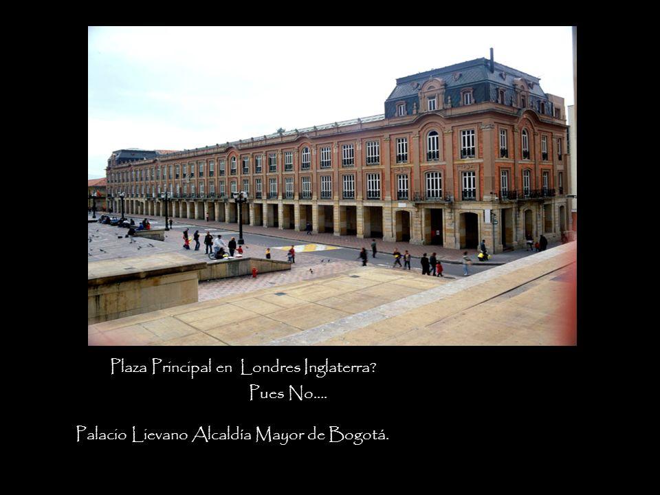 Plaza Principal en Londres Inglaterra? Pues No…. Palacio Lievano Alcaldía Mayor de Bogotá.