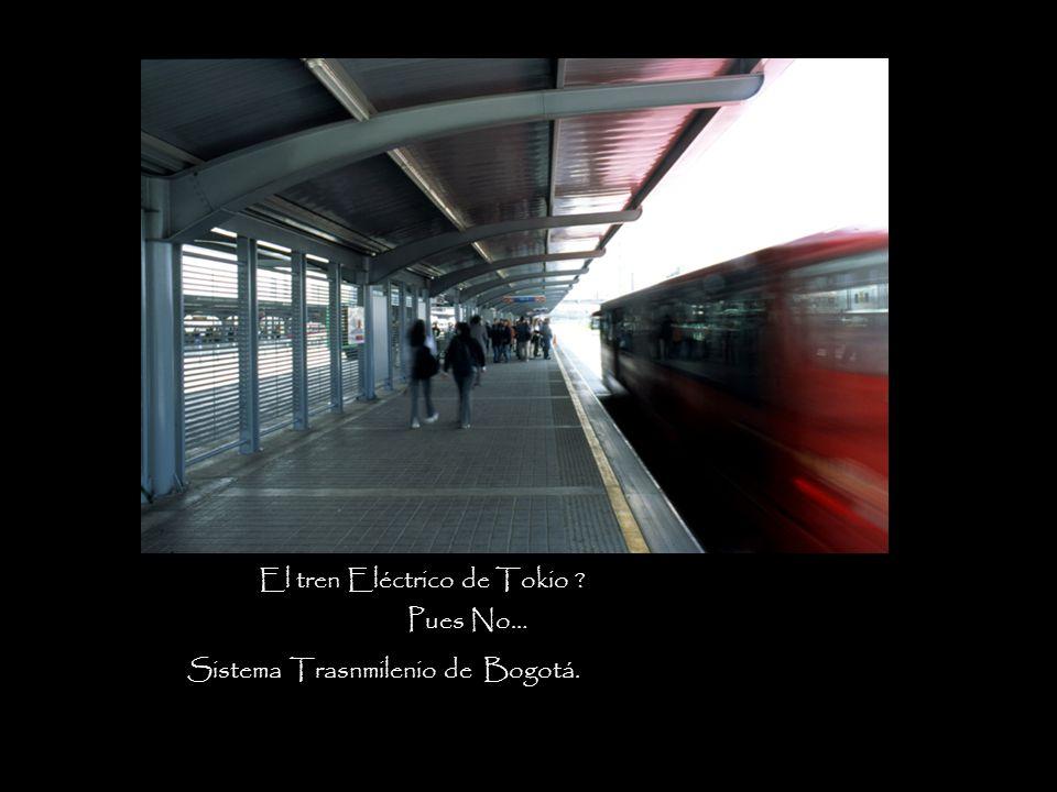 El tren Eléctrico de Tokio ? Pues No… Sistema Trasnmilenio de Bogotá.