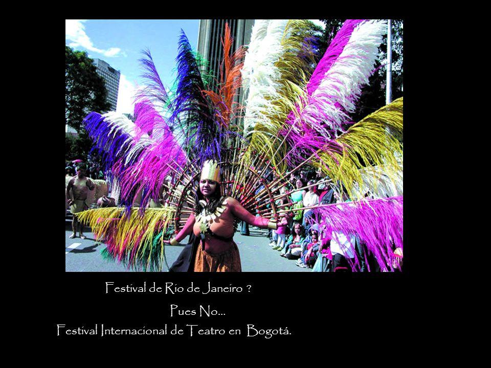 Festival de Rio de Janeiro ? Pues No… Festival Internacional de Teatro en Bogotá.