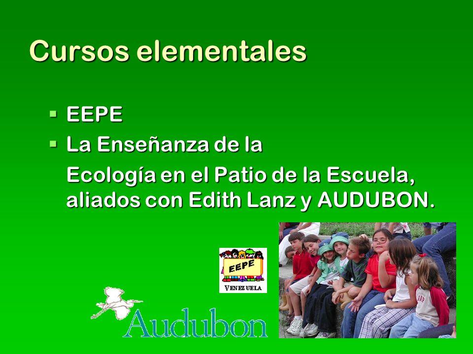 Cursos elementales EEPE EEPE La Enseñanza de la La Enseñanza de la Ecología en el Patio de la Escuela, aliados con Edith Lanz y AUDUBON.