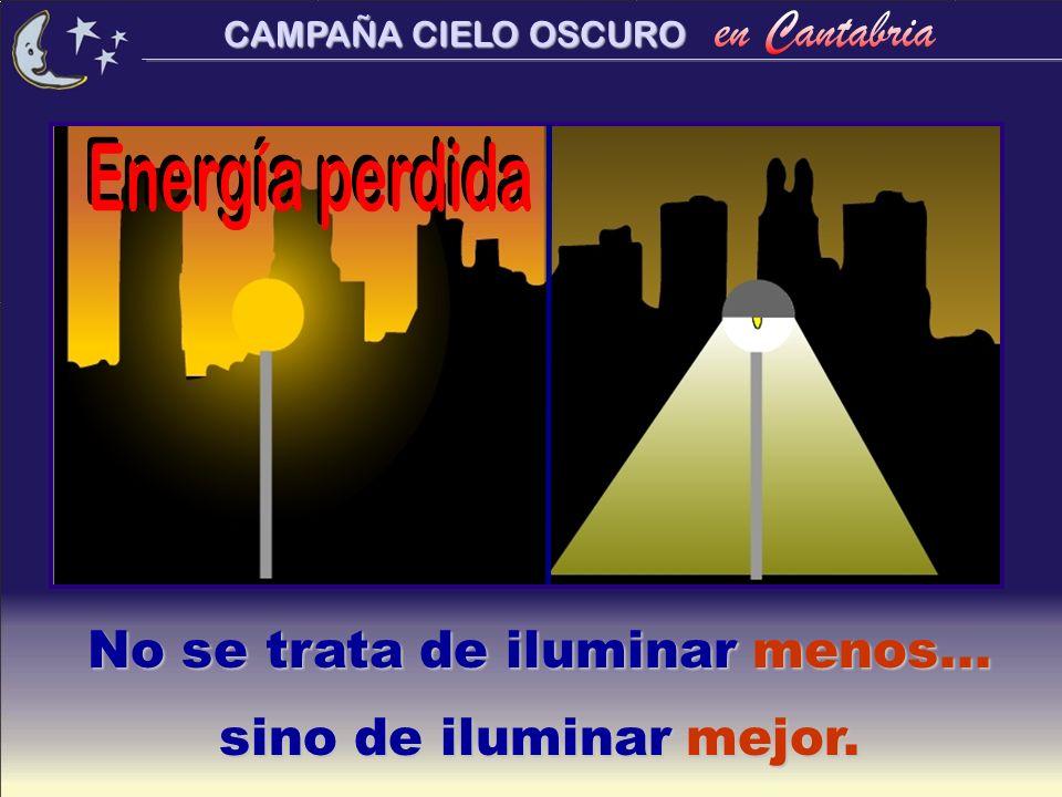 CAMPAÑA CIELO OSCURO No se trata de iluminar menos... sino de iluminar mejor.