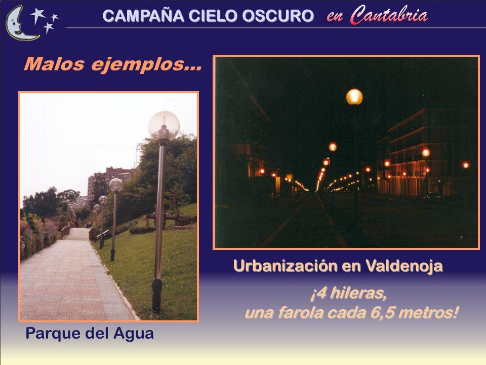 CAMPAÑA CIELO OSCURO Malos ejemplos... Parque del Agua Urbanización en Valdenoja ¡4 hileras, una farola cada 6,5 metros!