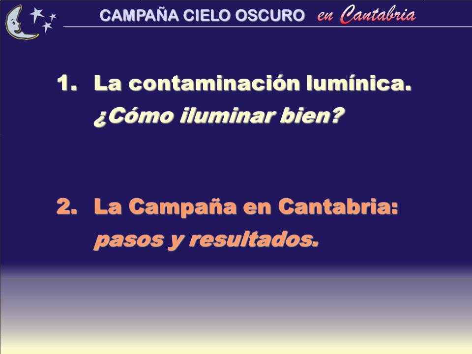 CAMPAÑA CIELO OSCURO 1. 1. La contaminación lumínica. ¿Cómo iluminar bien? 2. 2. La Campaña en Cantabria: pasos y resultados.