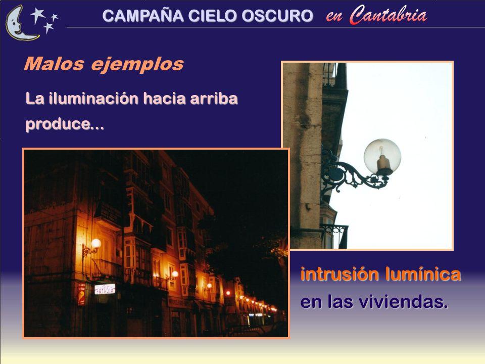 CAMPAÑA CIELO OSCURO La iluminación hacia arriba produce... intrusión lumínica en las viviendas. Malos ejemplos