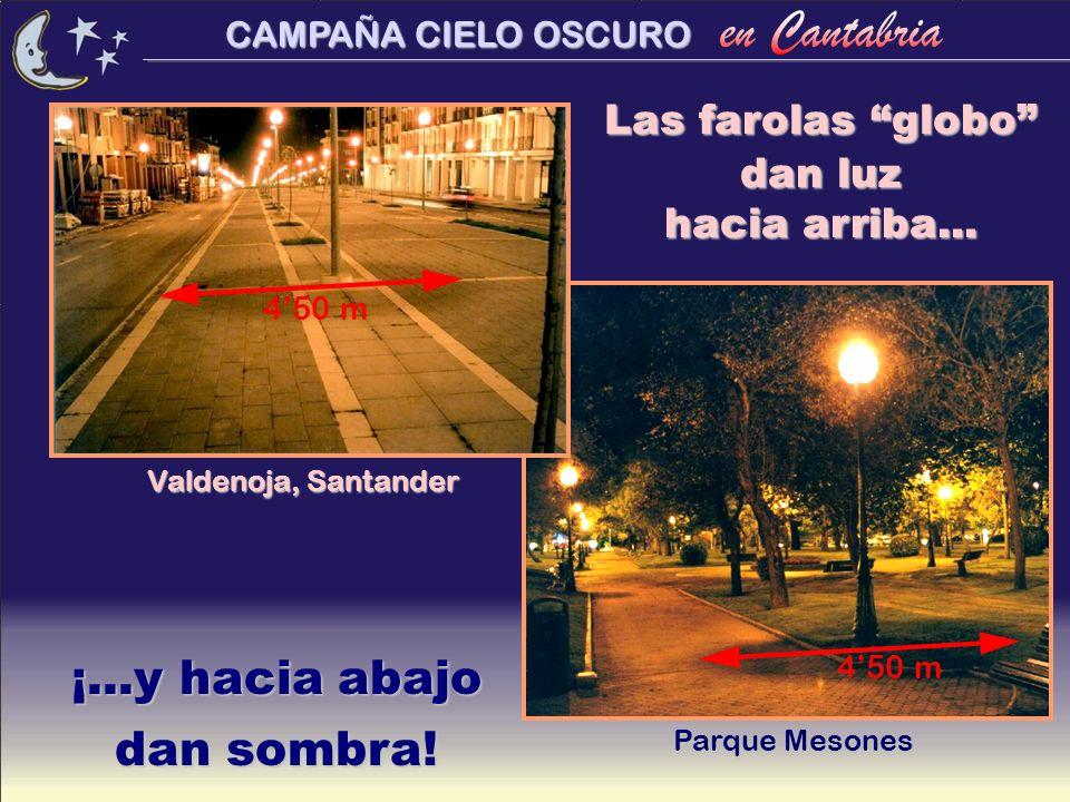 CAMPAÑA CIELO OSCURO ¡...y hacia abajo dan sombra! Las farolas globo dan luz hacia arriba... Valdenoja, Santander Parque Mesones 450 m