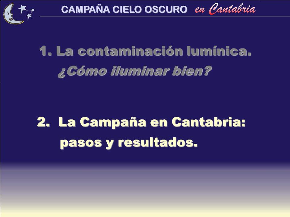 1. La contaminación lumínica. ¿Cómo iluminar bien? 1. La contaminación lumínica. ¿Cómo iluminar bien? 2. La Campaña en Cantabria: pasos y resultados.
