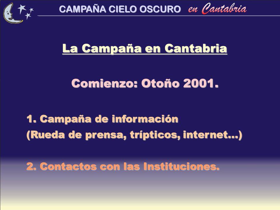 CAMPAÑA CIELO OSCURO La Campaña en Cantabria Comienzo: Otoño 2001. 1. Campaña de información (Rueda de prensa, trípticos, internet...) 2. Contactos co