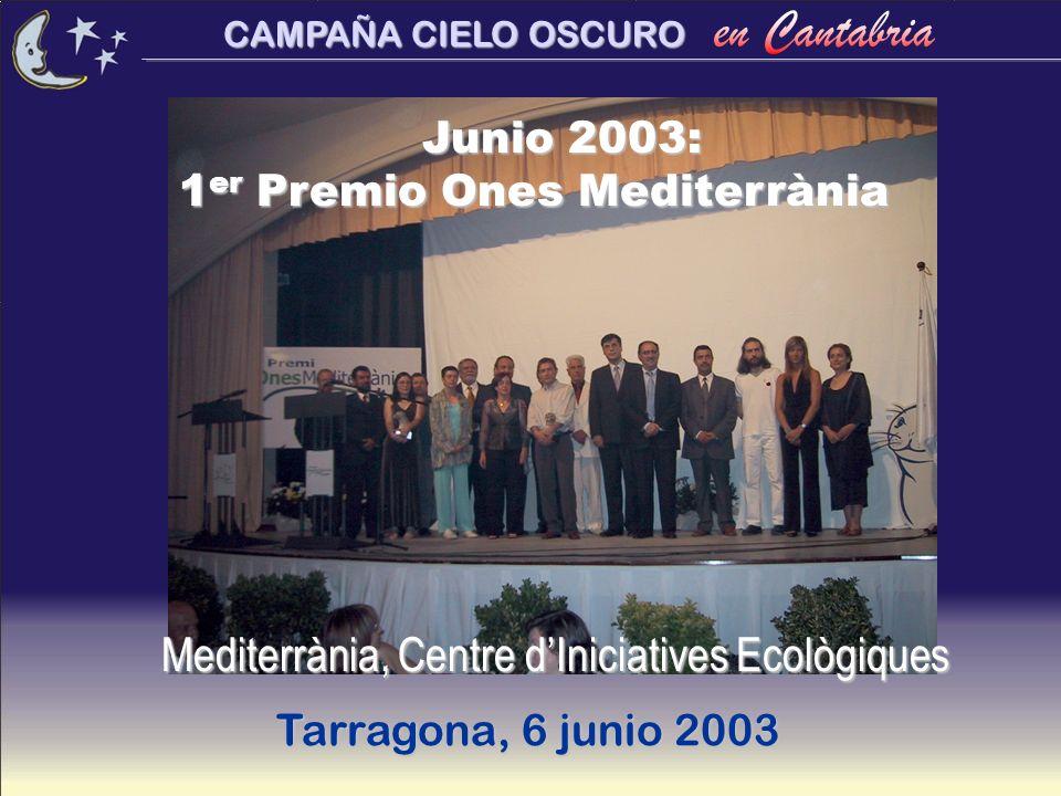 CAMPAÑA CIELO OSCURO Junio 2003: 1 er Premio Ones Mediterrània Tarragona, 6 junio 2003 Mediterrània, Centre dIniciatives Ecològiques