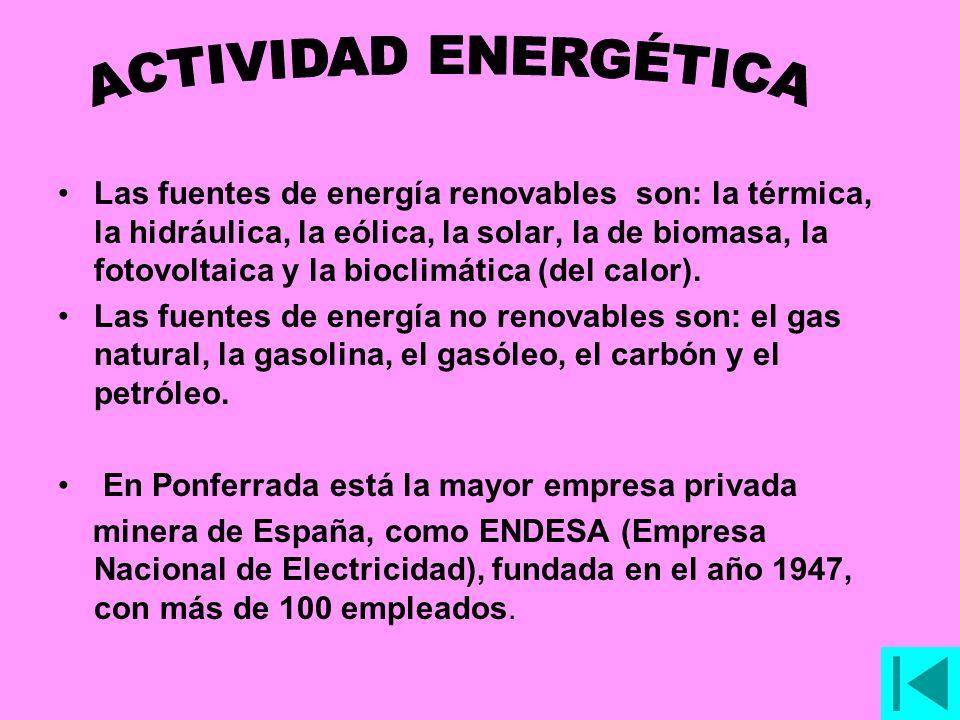 Las fuentes de energía renovables son: la térmica, la hidráulica, la eólica, la solar, la de biomasa, la fotovoltaica y la bioclimática (del calor).