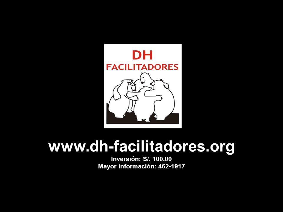 www.dh-facilitadores.org Inversión: S/. 100.00 Mayor información: 462-1917