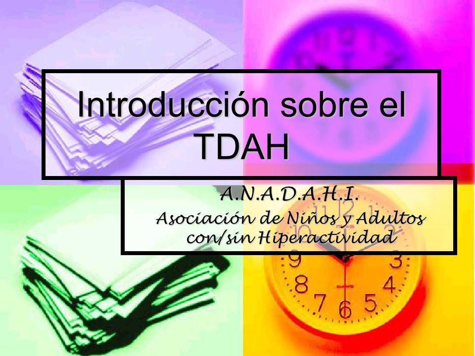 Introducción sobre el TDAH A.N.A.D.A.H.I. Asociación de Niños y Adultos con/sin Hiperactividad