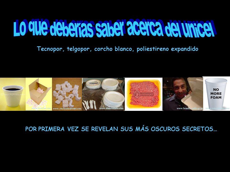 POR PRIMERA VEZ SE REVELAN SUS MÁS OSCUROS SECRETOS… Tecnopor, telgopor, corcho blanco, poliestireno expandido www.istockphoto.com www.brandy.weblogs.us www.marciomelo.com www.troutlet.com www.stuffyadontwant.com