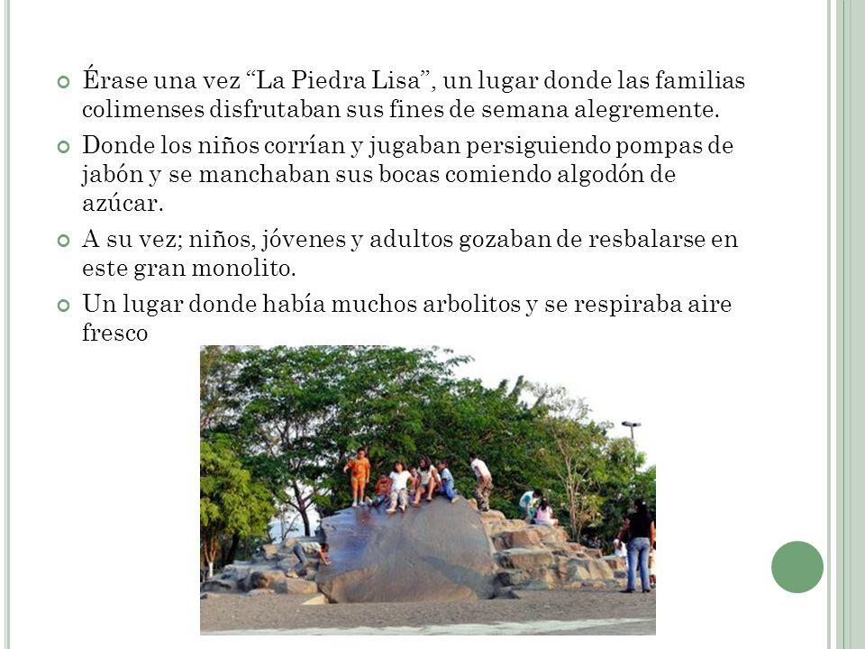 Érase una vez La Piedra Lisa, un lugar donde las familias colimenses disfrutaban sus fines de semana alegremente. Donde los niños corrían y jugaban pe