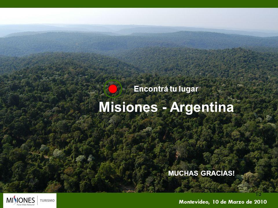 13 Montevideo, 10 de Marzo de 2010 Encontrá tu lugar Misiones - Argentina MUCHAS GRACIAS!