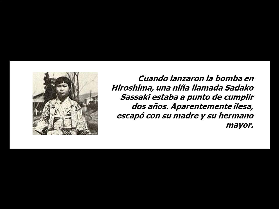 Cuando lanzaron la bomba en Hiroshima, una niña llamada Sadako Sassaki estaba a punto de cumplir dos años.