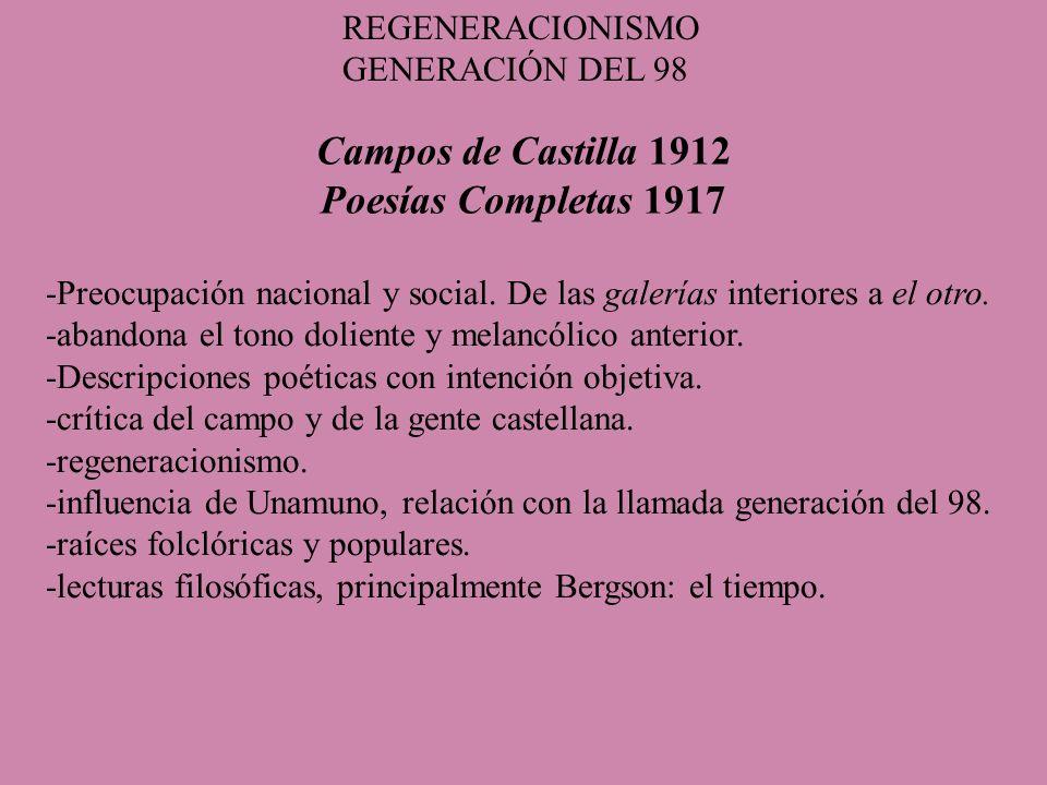 Campos de Castilla 1912 Poesías Completas 1917 -Preocupación nacional y social. De las galerías interiores a el otro. -abandona el tono doliente y mel