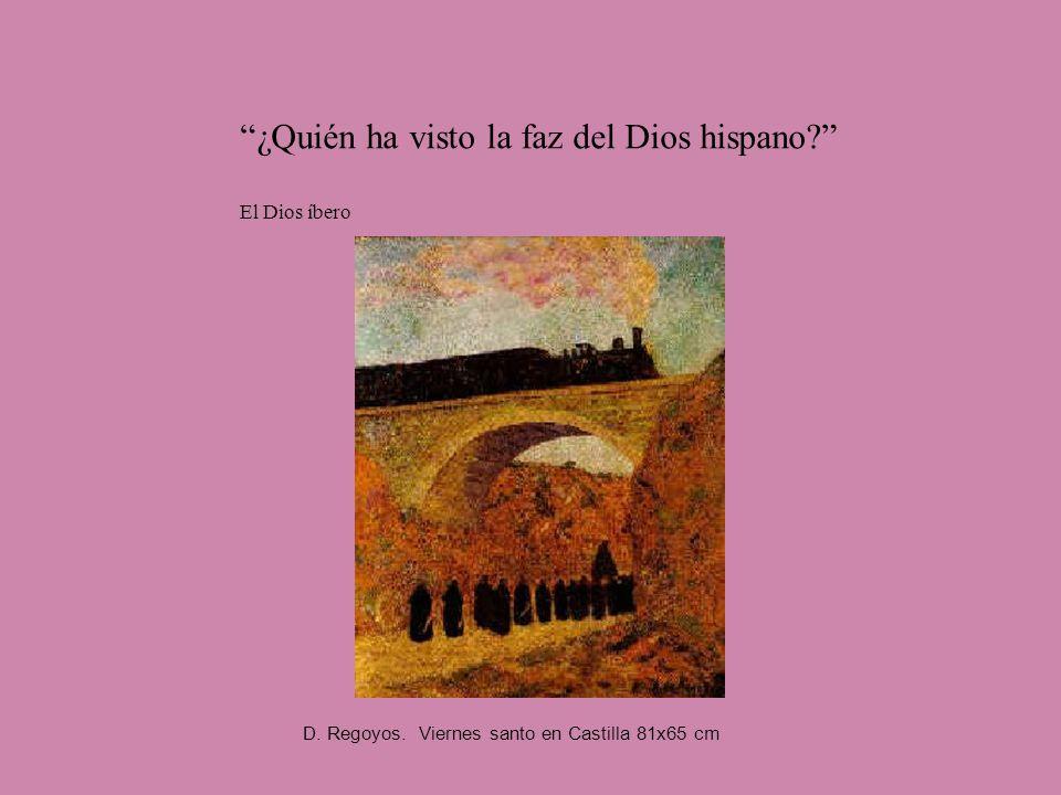 D. Regoyos. Viernes santo en Castilla 81x65 cm ¿Quién ha visto la faz del Dios hispano? El Dios íbero
