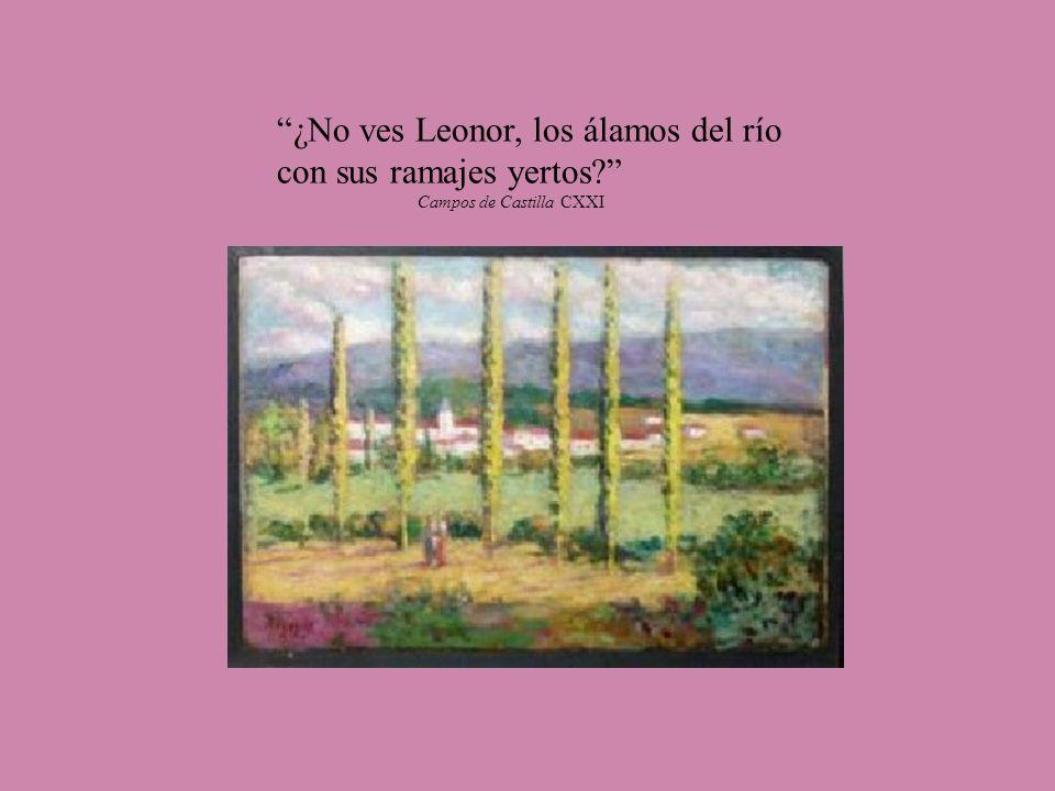 ¿No ves Leonor, los álamos del río con sus ramajes yertos? Campos de Castilla CXXI