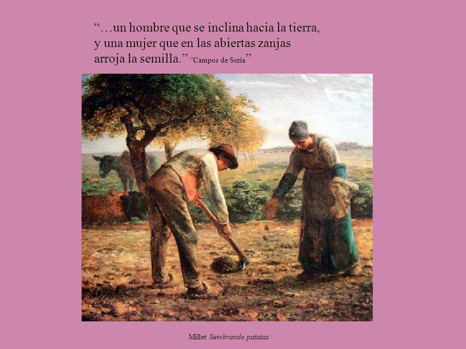…un hombre que se inclina hacia la tierra, y una mujer que en las abiertas zanjas arroja la semilla. Campos de Soria Millet Sembrando patatas