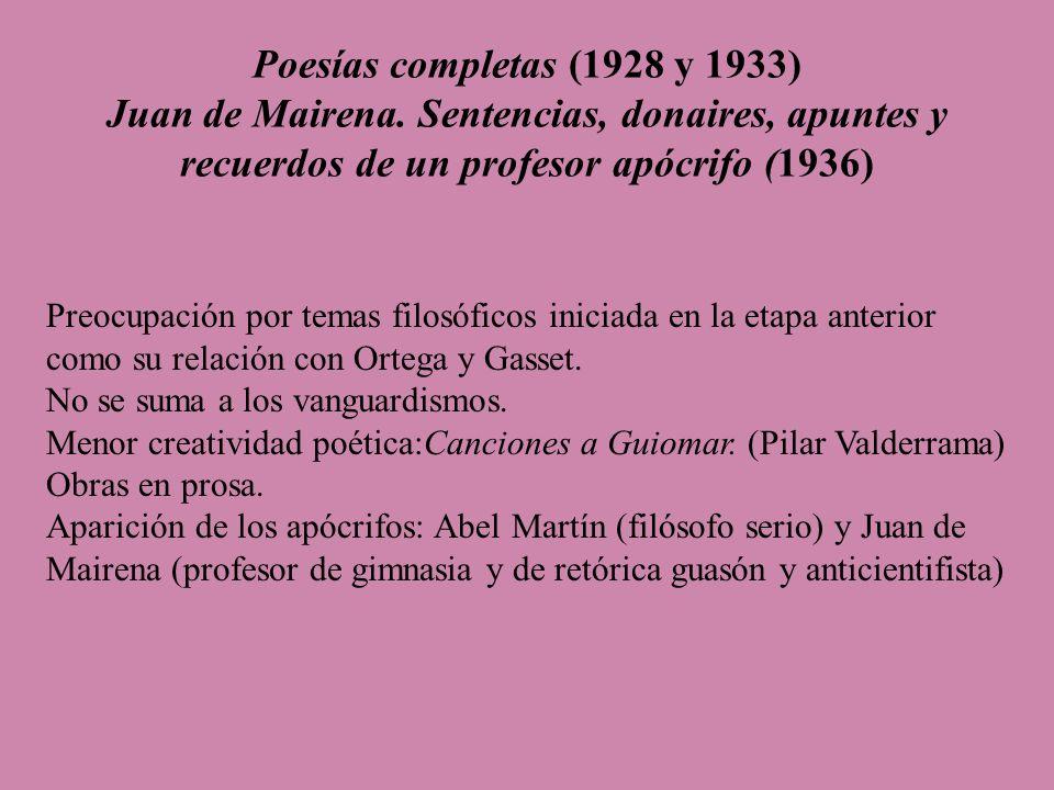 Poesías completas (1928 y 1933) Juan de Mairena. Sentencias, donaires, apuntes y recuerdos de un profesor apócrifo (1936) Preocupación por temas filos