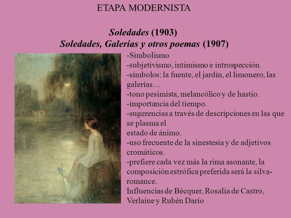 Soledades (1903) Soledades, Galerías y otros poemas (1907) -Simbolismo -subjetivismo, intimismo e introspección. -símbolos: la fuente, el jardín, el l