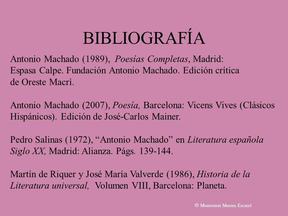 BIBLIOGRAFÍA Antonio Machado (1989), Poesías Completas, Madrid: Espasa Calpe. Fundación Antonio Machado. Edición crítica de Oreste Macrì. Antonio Mach