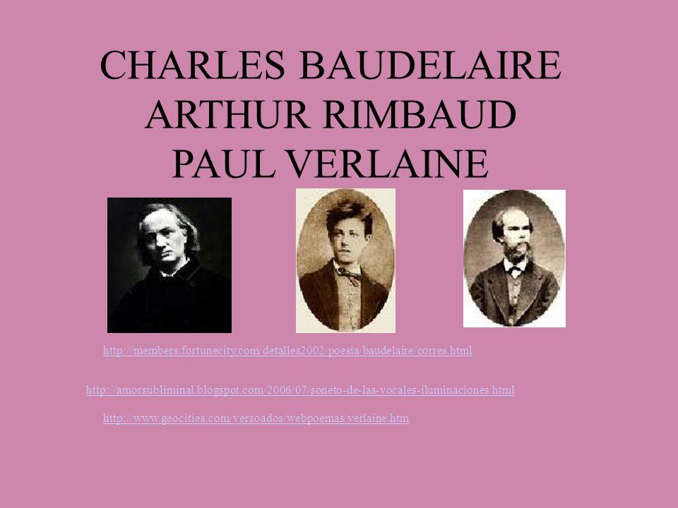 CHARLES BAUDELAIRE ARTHUR RIMBAUD PAUL VERLAINE http://members.fortunecity.com/detalles2002/poesia/baudelaire/corres.html http://amorsubliminal.blogsp