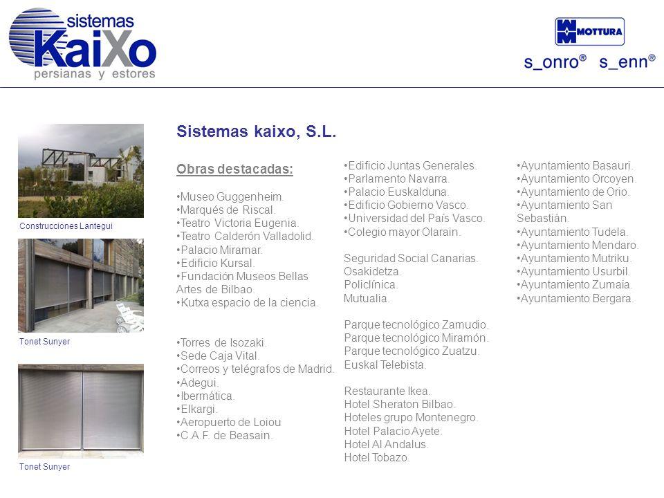 Sistemas kaixo, S.L. Obras destacadas: Museo Guggenheim. Marqués de Riscal. Teatro Victoria Eugenia. Teatro Calderón Valladolid. Palacio Miramar. Edif