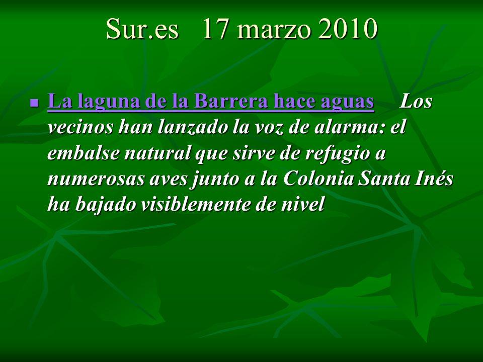 Sur.es 17 marzo 2010 La laguna de la Barrera hace aguas Los vecinos han lanzado la voz de alarma: el embalse natural que sirve de refugio a numerosas