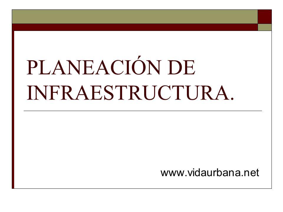 PLANEACIÓN DE INFRAESTRUCTURA. www.vidaurbana.net