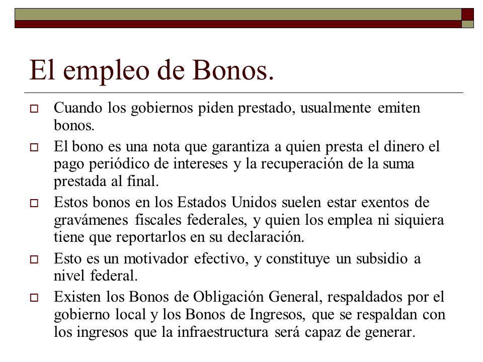 El empleo de Bonos. Cuando los gobiernos piden prestado, usualmente emiten bonos. El bono es una nota que garantiza a quien presta el dinero el pago p