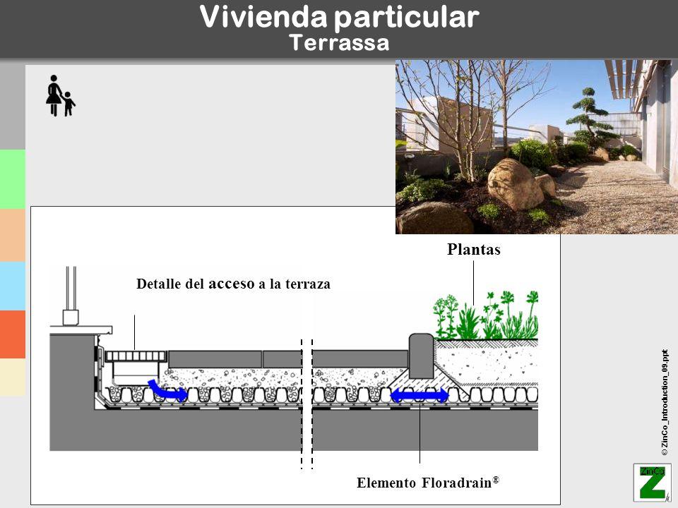 © ZinCo_Introduction_09.ppt Vivienda particular Terrassa Detalle del acceso a la terraza Elemento Floradrain ® Plantas