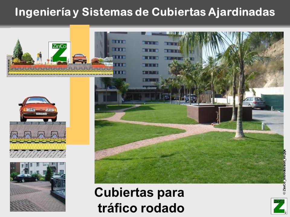© ZinCo_Introduction_09.ppt Cubiertas para tráfico rodado Ingeniería y Sistemas de Cubiertas Ajardinadas