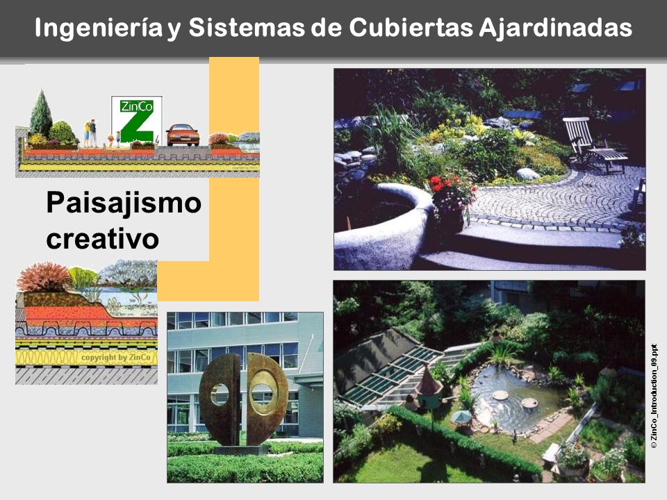 © ZinCo_Introduction_09.ppt Paisajismo creativo Ingeniería y Sistemas de Cubiertas Ajardinadas