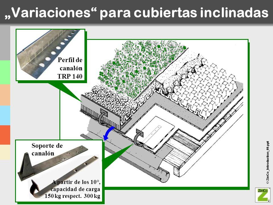 © ZinCo_Introduction_09.ppt Variaciones para cubiertas inclinadas Perfil de canalón TRP 140 Soporte de canalón A partir de los 10°, capacidad de carga
