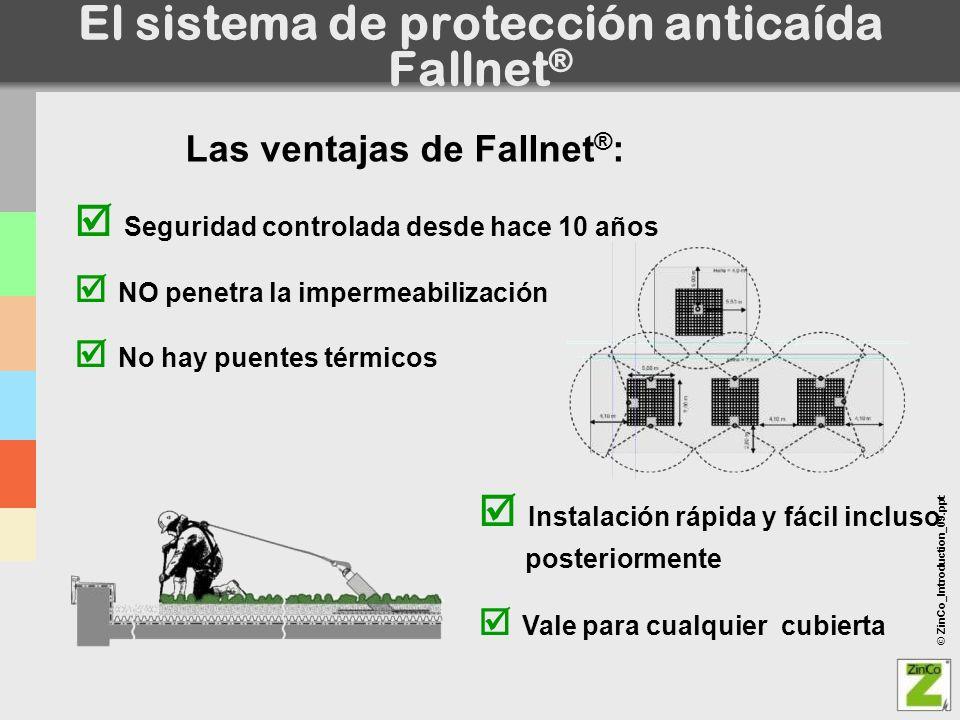 © ZinCo_Introduction_09.ppt El sistema de protección anticaída Fallnet ® Seguridad controlada desde hace 10 años NO penetra la impermeabilización No h