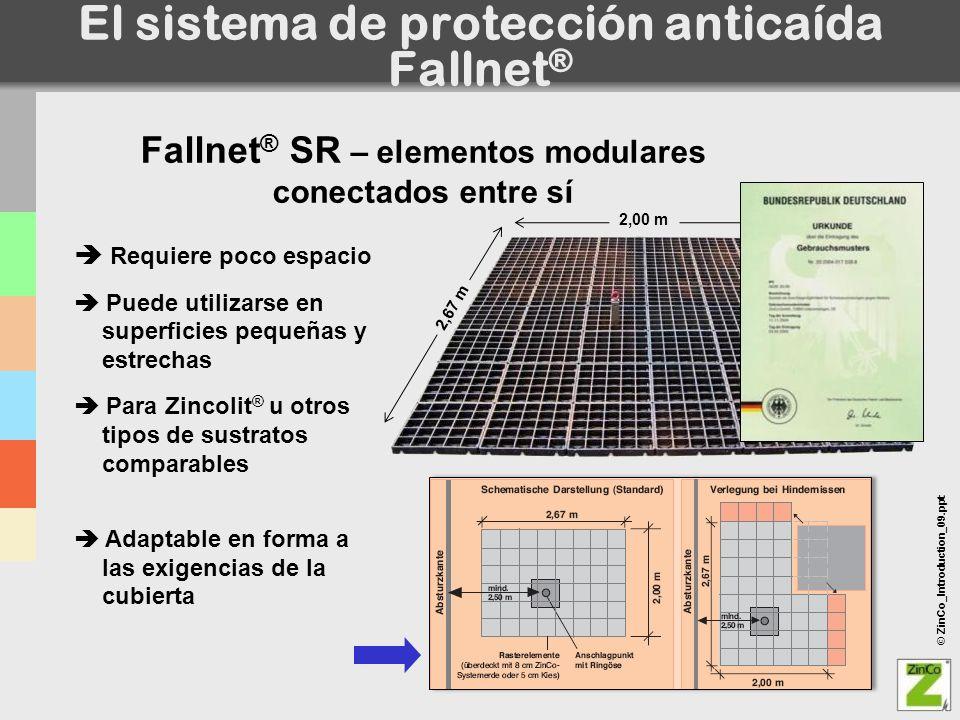 © ZinCo_Introduction_09.ppt El sistema de protección anticaída Fallnet ® Fallnet ® SR – elementos modulares conectados entre sí Requiere poco espacio