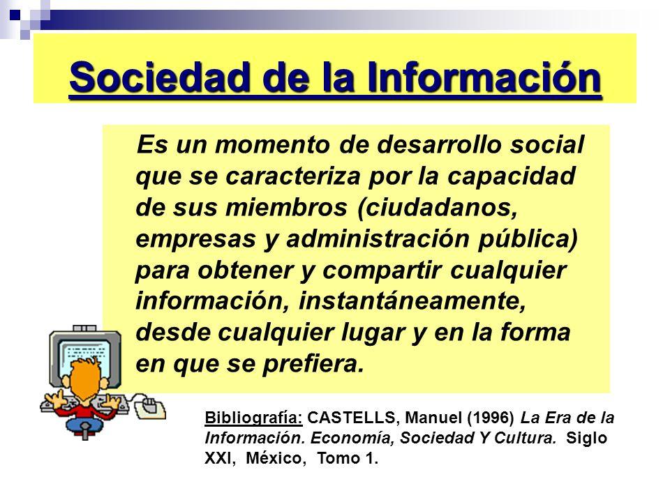Sociedad de la Información Es un momento de desarrollo social que se caracteriza por la capacidad de sus miembros (ciudadanos, empresas y administraci