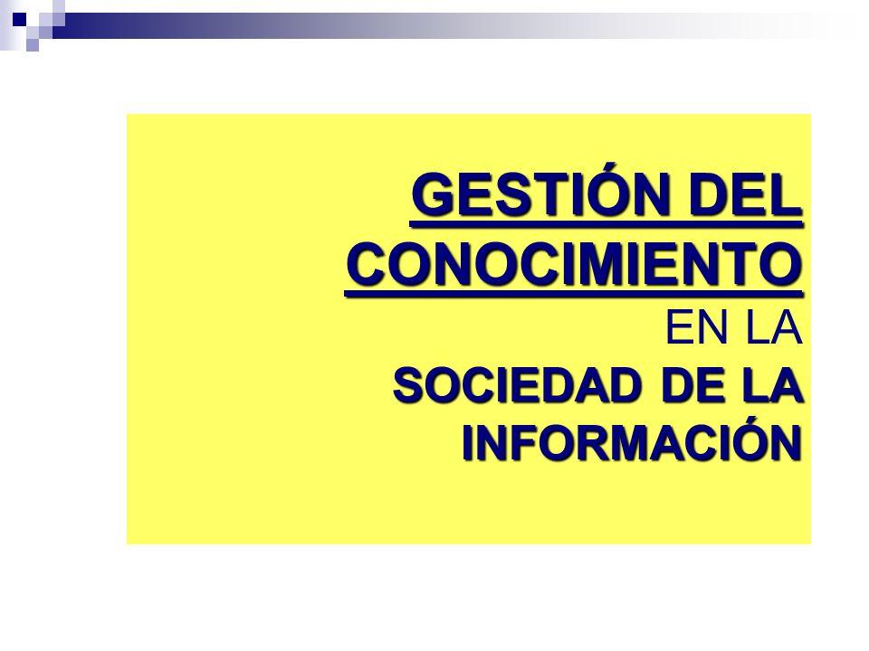 GESTIÓN DEL CONOCIMIENTO SOCIEDAD DE LA INFORMACIÓN GESTIÓN DEL CONOCIMIENTO EN LA SOCIEDAD DE LA INFORMACIÓN