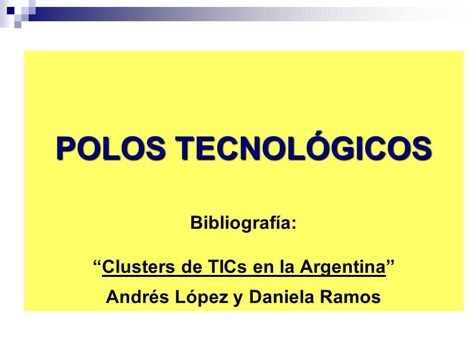 POLOS TECNOLÓGICOS POLOS TECNOLÓGICOS Bibliografía:Clusters de TICs en la Argentina Andrés López y Daniela Ramos