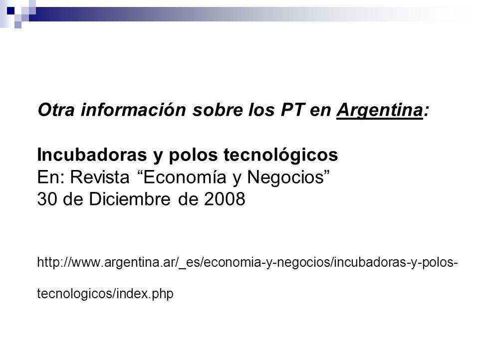 Otra información sobre los PT en Argentina: Incubadoras y polos tecnológicos En: Revista Economía y Negocios 30 de Diciembre de 2008 http://www.argent