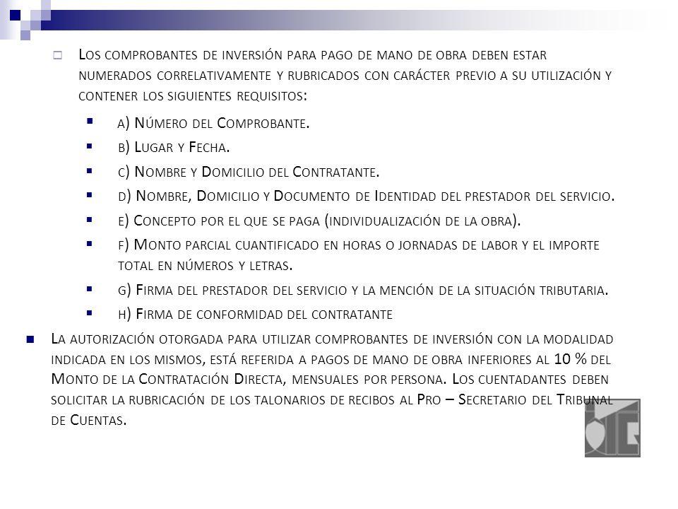 L OS COMPROBANTES DE INVERSIÓN PARA PAGO DE MANO DE OBRA DEBEN ESTAR NUMERADOS CORRELATIVAMENTE Y RUBRICADOS CON CARÁCTER PREVIO A SU UTILIZACIÓN Y CONTENER LOS SIGUIENTES REQUISITOS : A ) N ÚMERO DEL C OMPROBANTE.