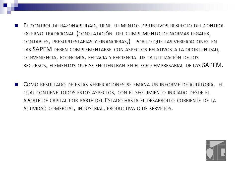 E L CONTROL DE RAZONABILIDAD, TIENE ELEMENTOS DISTINTIVOS RESPECTO DEL CONTROL EXTERNO TRADICIONAL ( CONSTATACIÓN DEL CUMPLIMIENTO DE NORMAS LEGALES, CONTABLES, PRESUPUESTARIAS Y FINANCIERAS,) POR LO QUE LAS VERIFICACIONES EN LAS SAPEM DEBEN COMPLEMENTARSE CON ASPECTOS RELATIVOS A LA OPORTUNIDAD, CONVENIENCIA, ECONOMÍA, EFICACIA Y EFICIENCIA DE LA UTILIZACIÓN DE LOS RECURSOS, ELEMENTOS QUE SE ENCUENTRAN EN EL GIRO EMPRESARIAL DE LAS SAPEM.