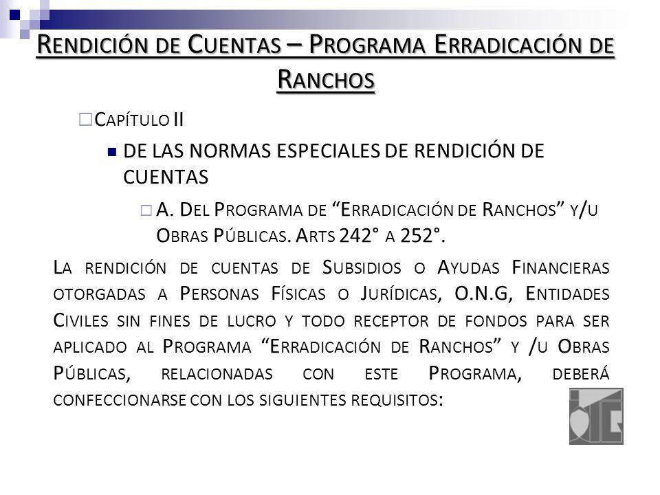 R ENDICIÓN DE C UENTAS – P ROGRAMA E RRADICACIÓN DE R ANCHOS C APÍTULO II DE LAS NORMAS ESPECIALES DE RENDICIÓN DE CUENTAS A.