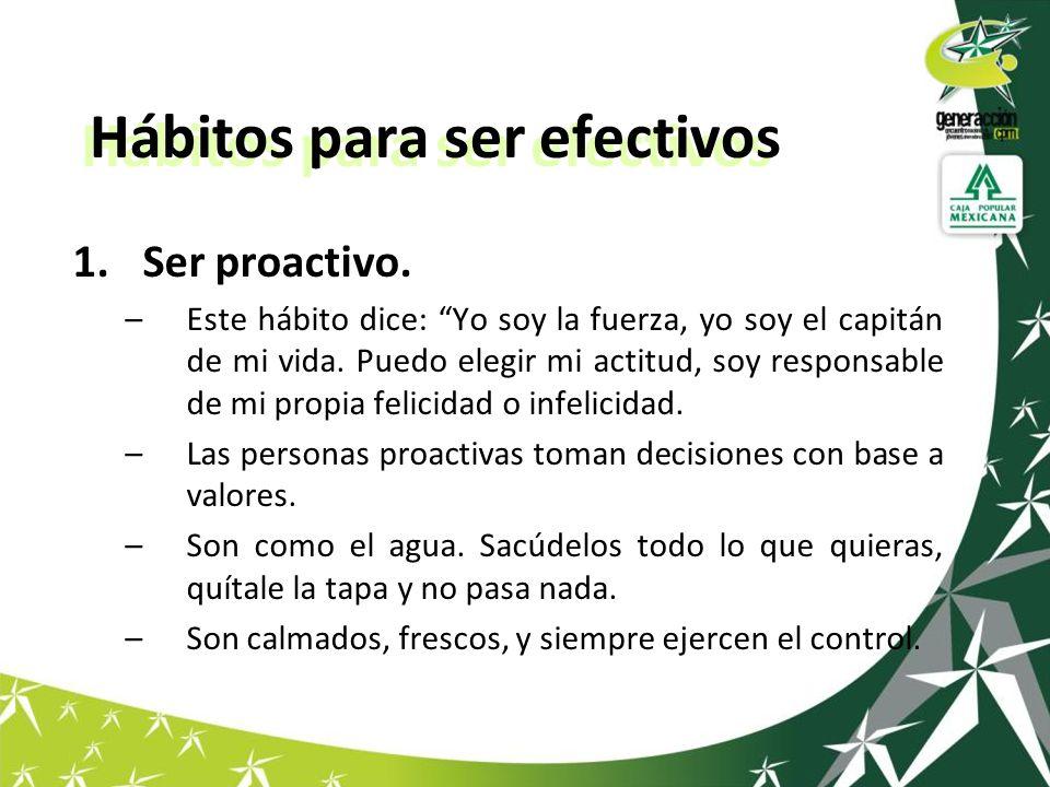 Hábitos para ser efectivos 1.Ser proactivo.