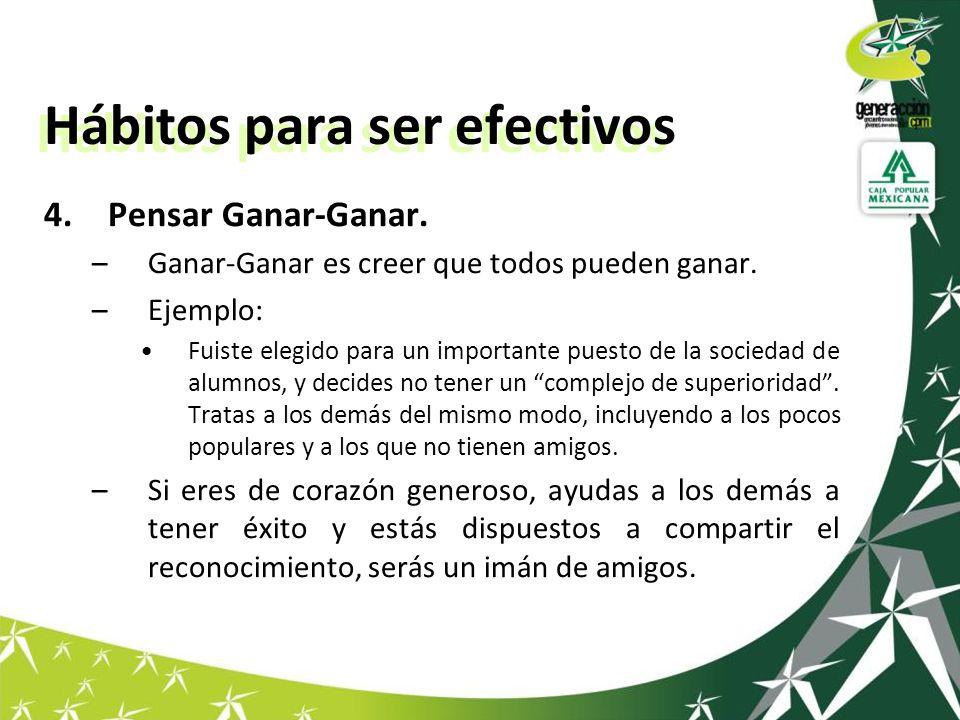 Hábitos para ser efectivos 4.Pensar Ganar-Ganar.–Ganar-Ganar es creer que todos pueden ganar.