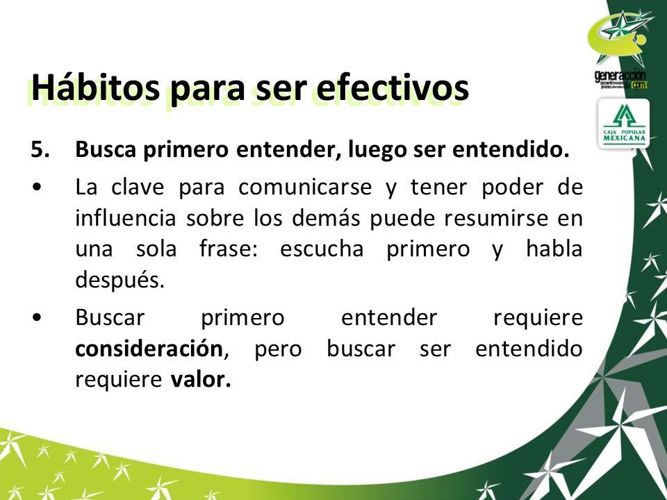 Hábitos para ser efectivos 5.Busca primero entender, luego ser entendido.